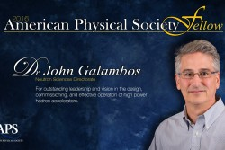 SNS's John Galambos is one of six researchers from the Department of Energy's Oak Ridge National Laboratory to have been elected fellows of the American Physical Society (APS).