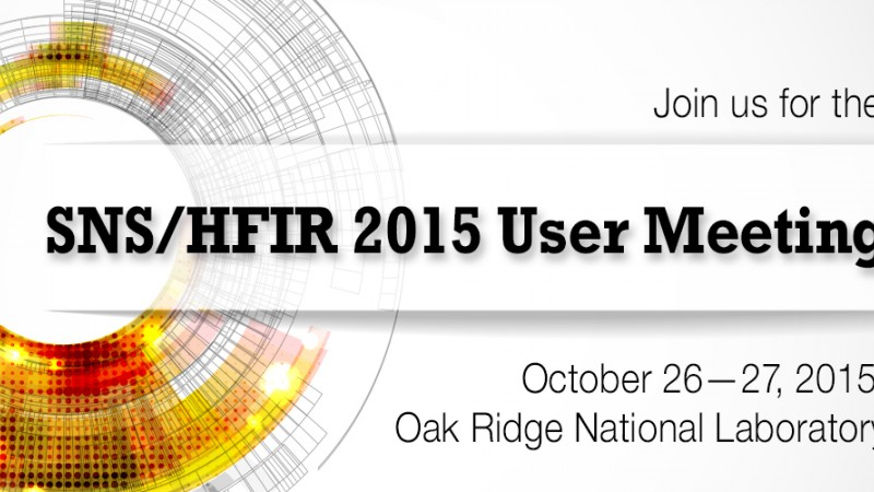 Spallation Neutron Source (SNS) and High Flux Isotope Reactor (HFIR) 2015 Annual User Meeting will be held at Oak Ridge National Laboratory, October 26 and 27.