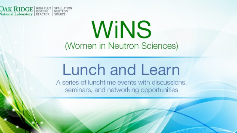 WiNS, or Women in Neutron Sciences, offers Lunch and Learn opportunities. See below for the next scheduled session.